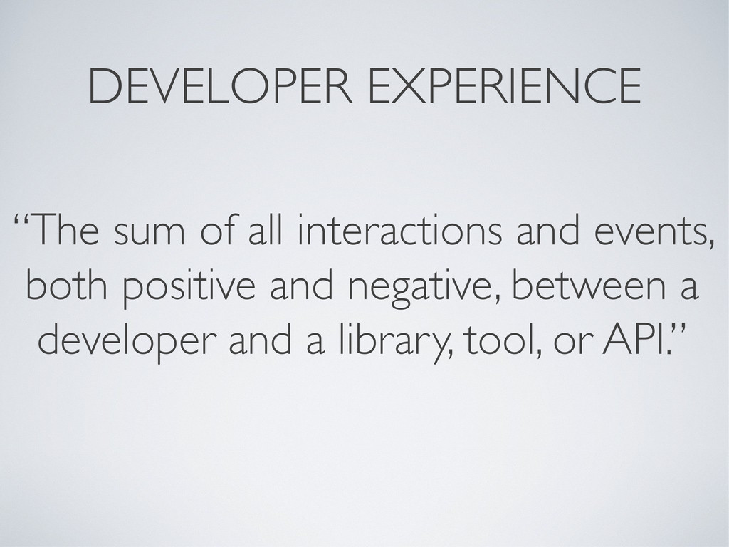 "DEVELOPER EXPERIENCE ""The sum of all interactio..."
