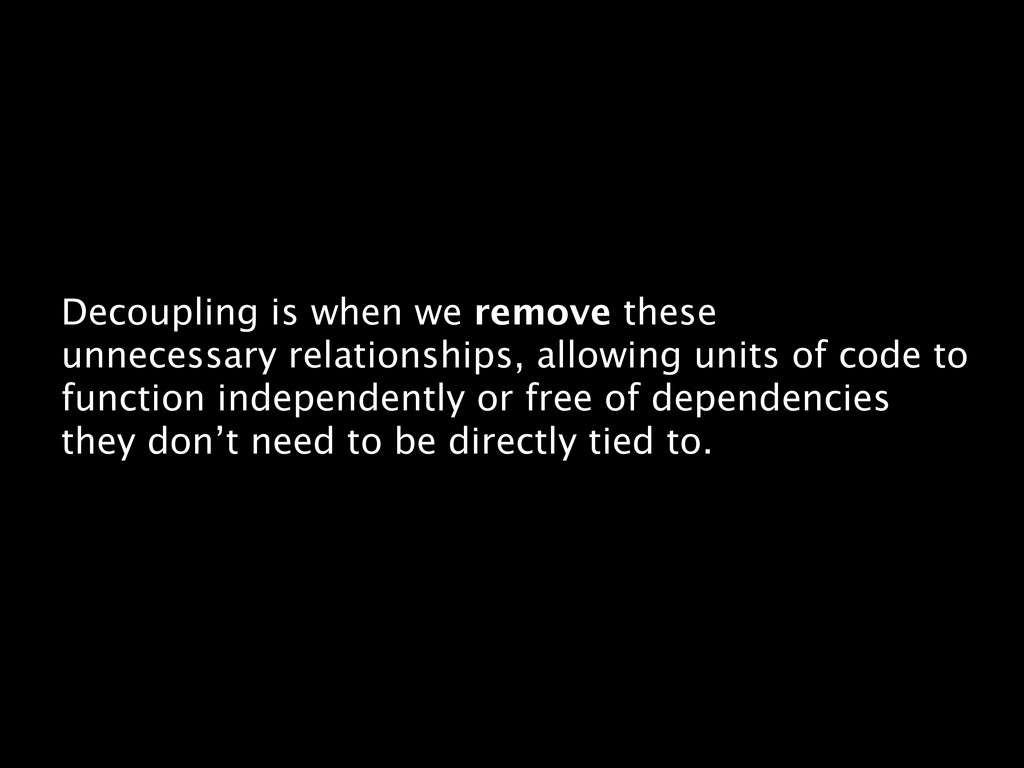 Decoupling is when we remove these unnecessary ...