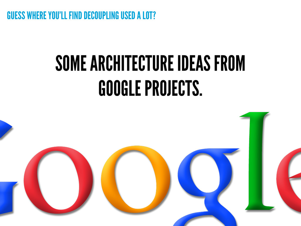 SOME ARCHITECTURE IDEAS FROM GOOGLE PROJECTS. G...
