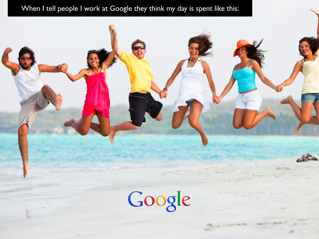 When I tell people I work at Google they think ...