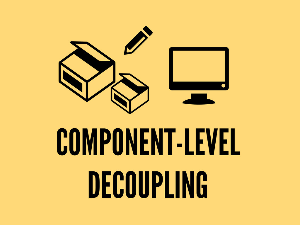 COMPONENT-LEVEL DECOUPLING