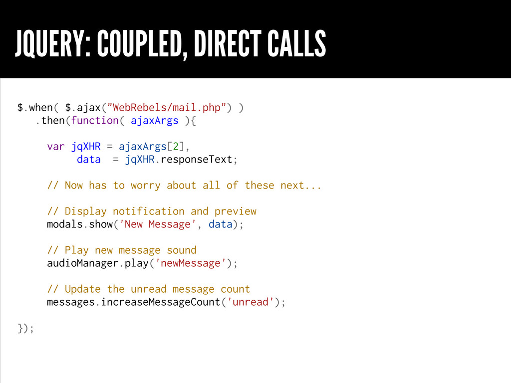 "JQUERY: COUPLED, DIRECT CALLS $.when( $.ajax(""W..."