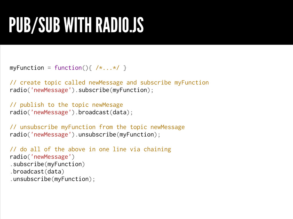 PUB/SUB WITH RADIO.JS myFunction = function(){ ...