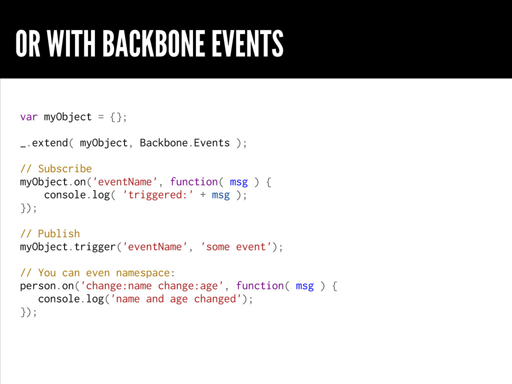 OR WITH BACKBONE EVENTS var myObject = {}; _.ex...