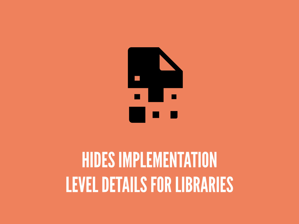 HIDES IMPLEMENTATION LEVEL DETAILS FOR LIBRARIES