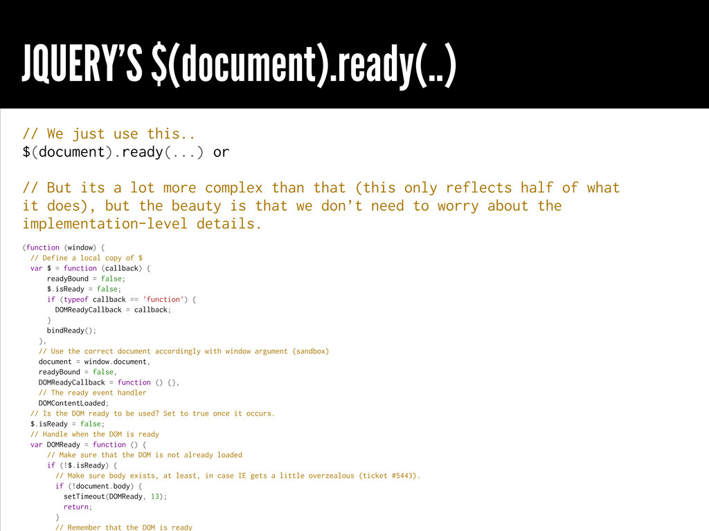 JQUERY'S $(document).ready(..) // We just use t...