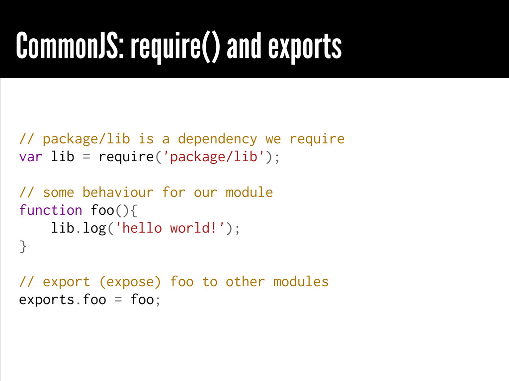CommonJS: require() and exports // package/lib ...