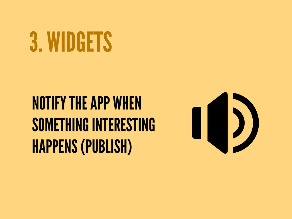 3. WIDGETS NOTIFY THE APP WHEN SOMETHING INTERE...