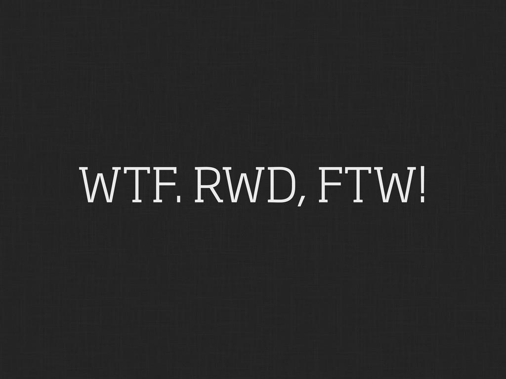 WTF. RWD, FTW!