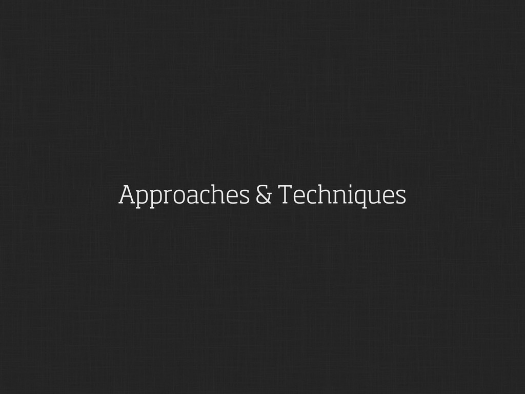 Approaches & Techniques