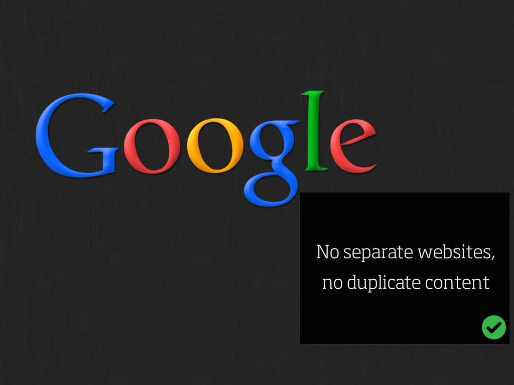 No separate websites, no duplicate content