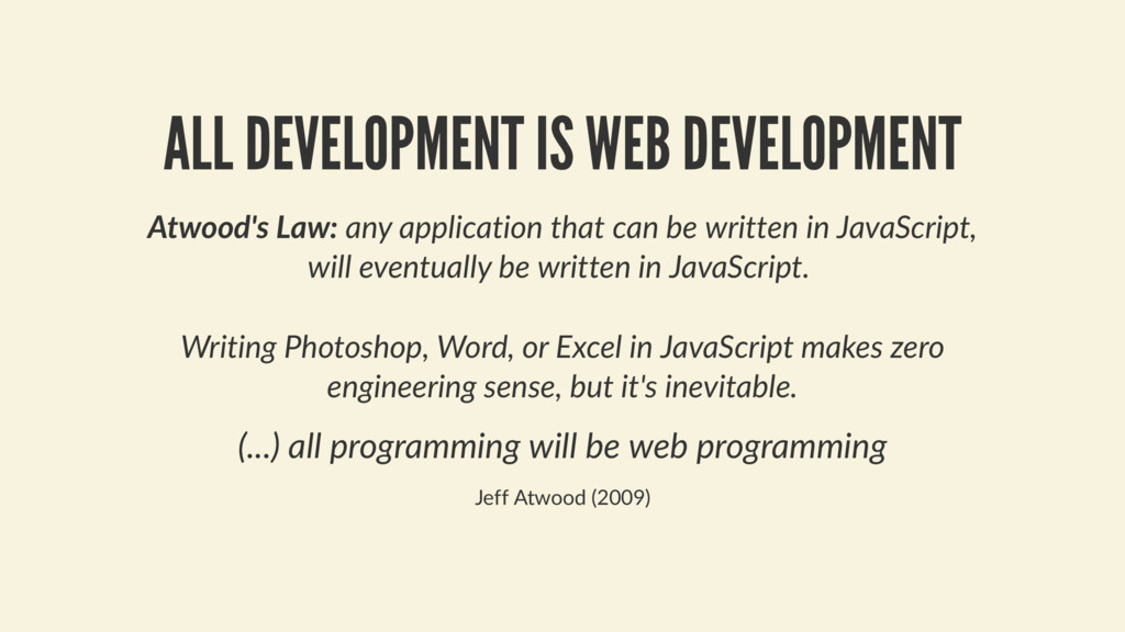 ALL DEVELOPMENT IS WEB DEVELOPMENT Atwood's Law...