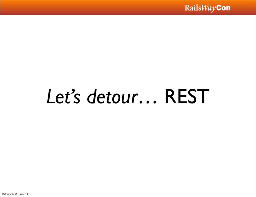 Let's detour… REST Mittwoch, 6. Juni 12