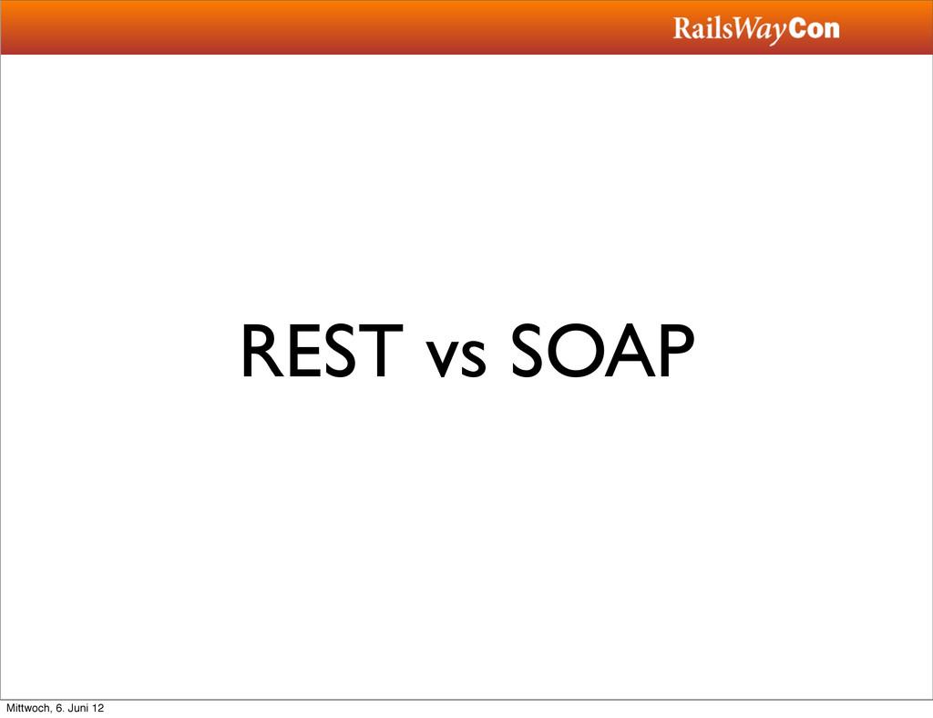 REST vs SOAP Mittwoch, 6. Juni 12