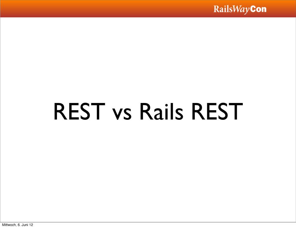 REST vs Rails REST Mittwoch, 6. Juni 12