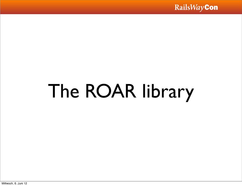 The ROAR library Mittwoch, 6. Juni 12