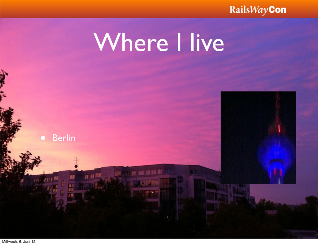 Where I live • Berlin Mittwoch, 6. Juni 12