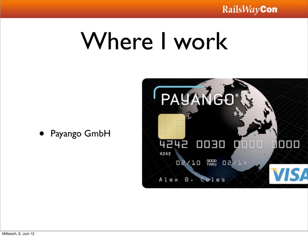 Where I work • Payango GmbH Mittwoch, 6. Juni 12
