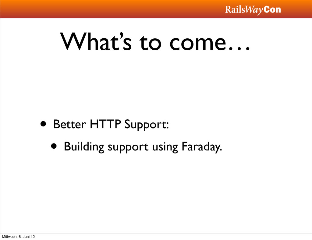 What's to come… • Better HTTP Support: • Buildi...