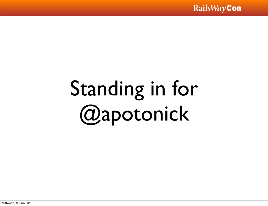 Standing in for @apotonick Mittwoch, 6. Juni 12