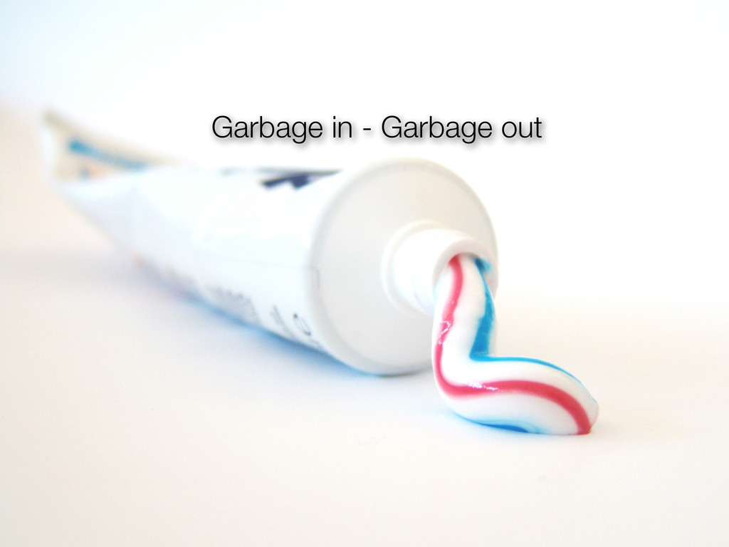 Garbage in - Garbage out