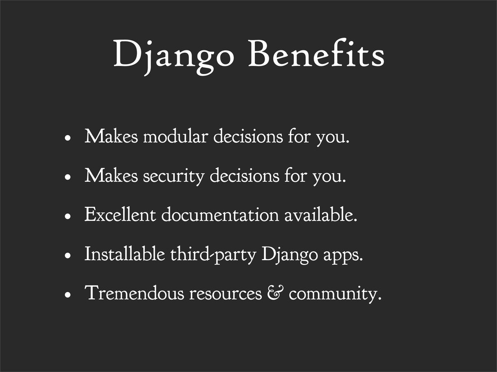 Django Benefits • Makes modular decisions for y...