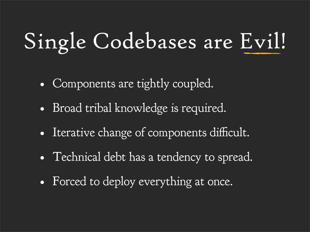Single Codebases are Evil! • Components are tig...