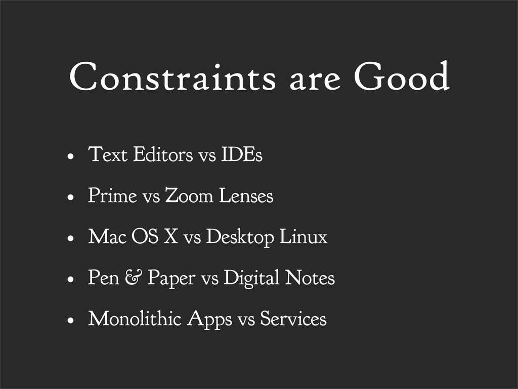 Constraints are Good • Text Editors vs IDEs • P...