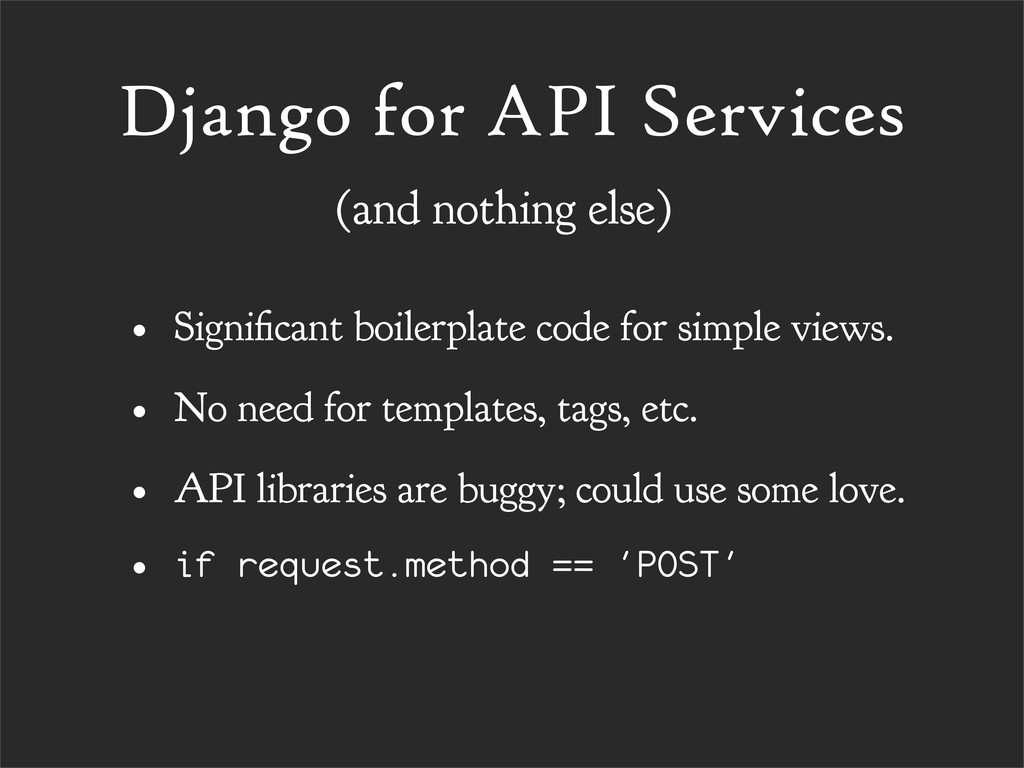 Django for API Services • Signi cant boilerplat...