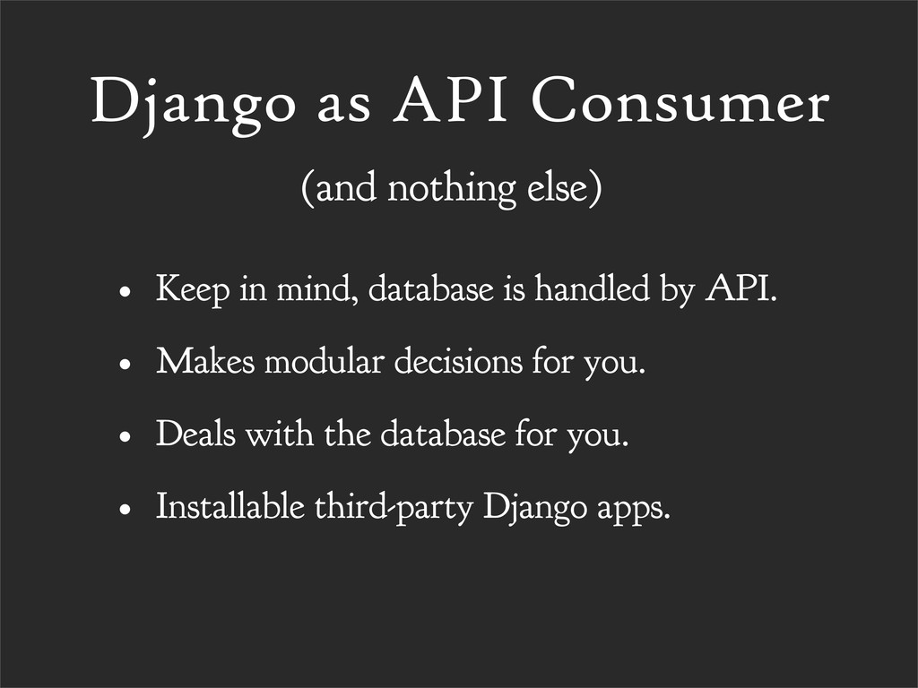 Django as API Consumer • Keep in mind, database...