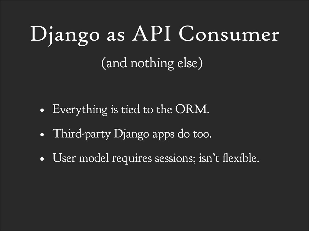 Django as API Consumer • Everything is tied to ...