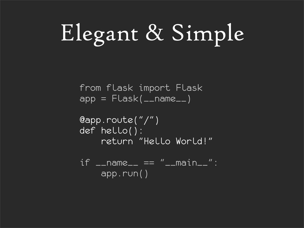 Elegant & Simple from flask import Flask app = ...