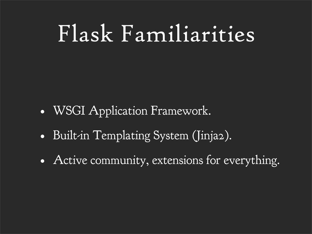 Flask Familiarities • WSGI Application Framewor...