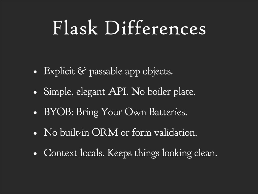 Flask Differences • Explicit & passable app obj...