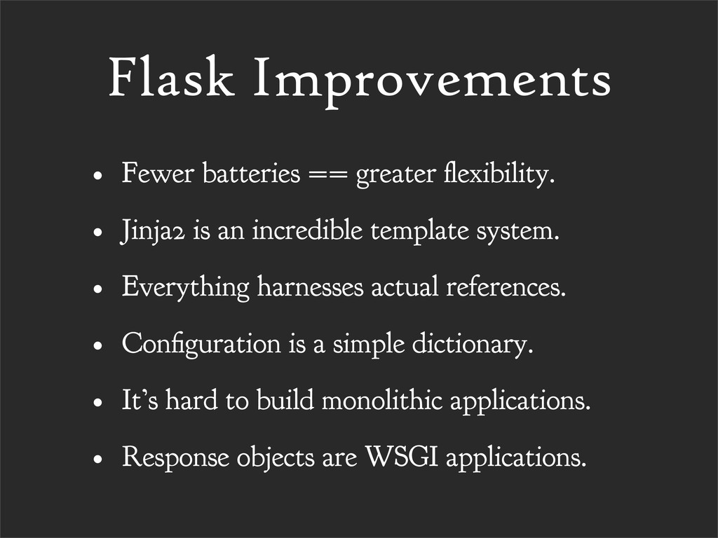 Flask Improvements • Fewer batteries == greater...