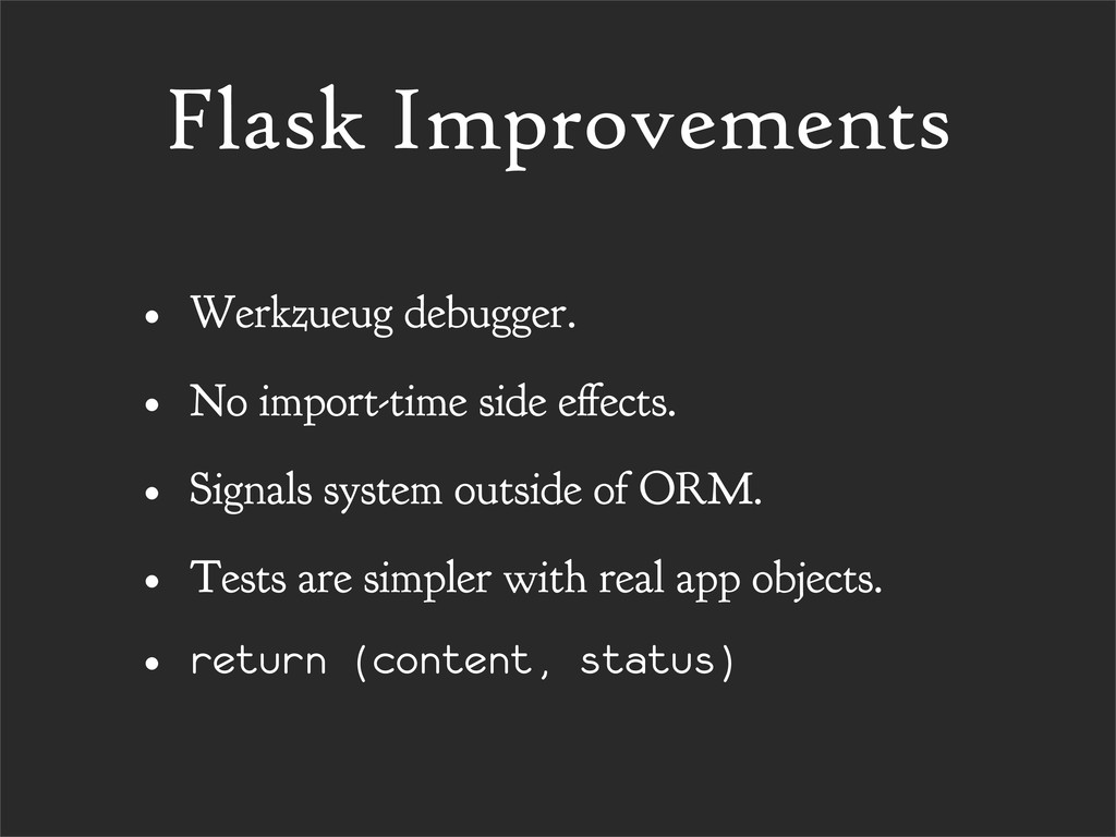 Flask Improvements • Werkzueug debugger. • No i...