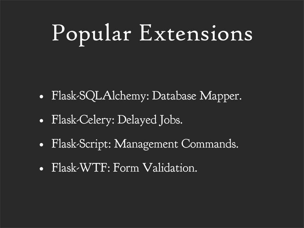 Popular Extensions • Flask-SQLAlchemy: Database...