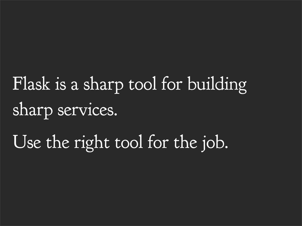 Flask is a sharp tool for building sharp servic...