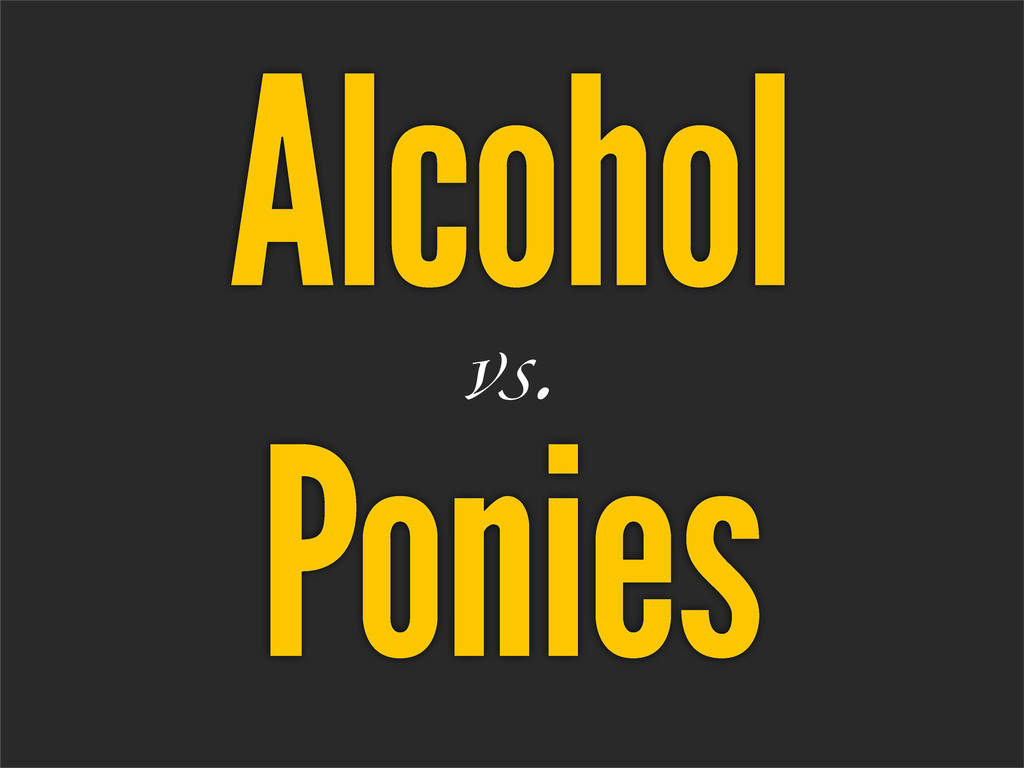 Alcohol vs. Ponies