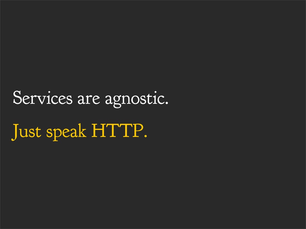 Services are agnostic. Just speak HTTP.