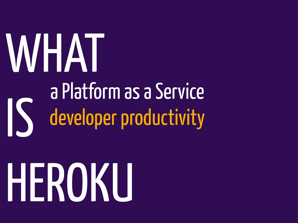 WHAT IS HEROKU a Platform as a Service develope...