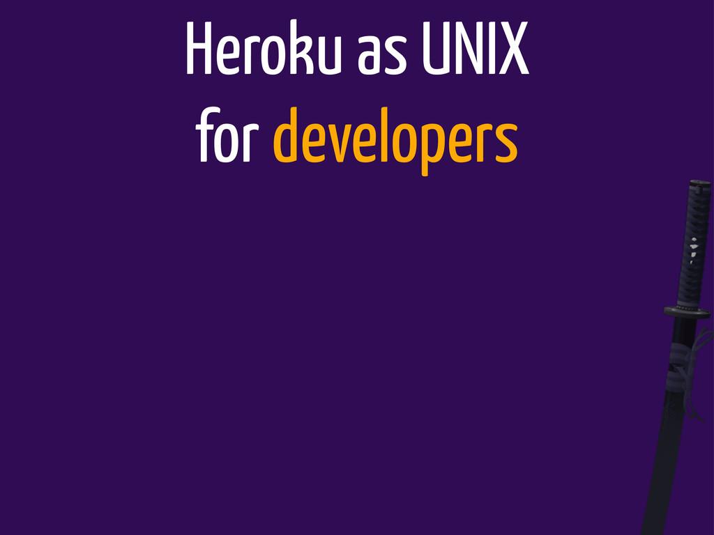 Heroku as UNIX for developers