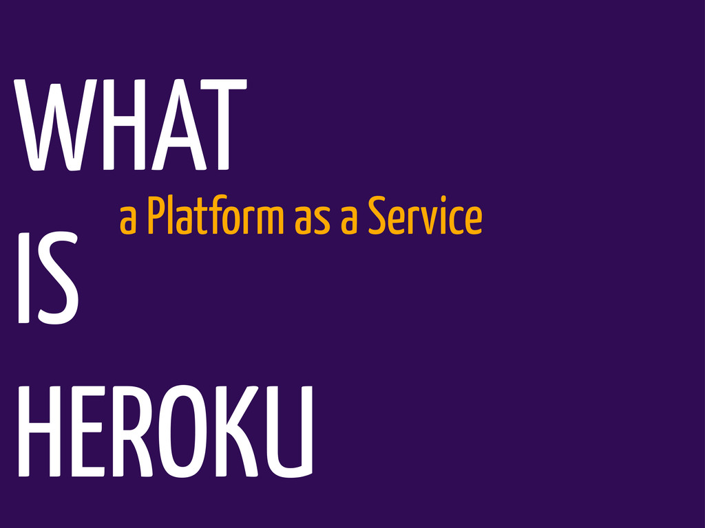 WHAT IS HEROKU a Platform as a Service