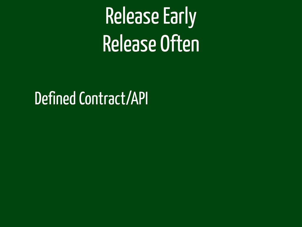 Defined Contract/API Release Early Release Often