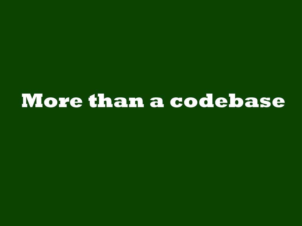 More than a codebase