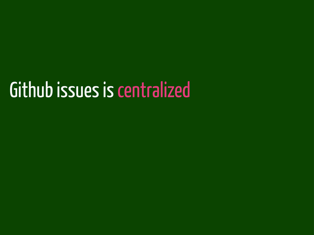 Github issues is centralized