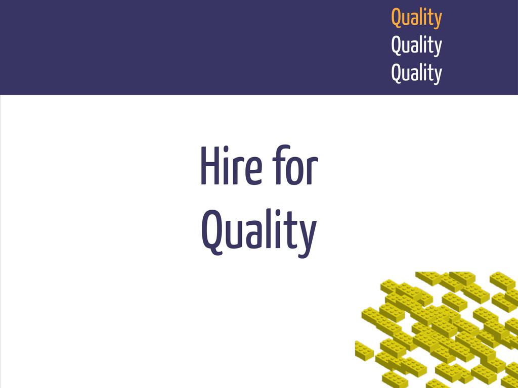 Quality Quality Quality Hire for Quality