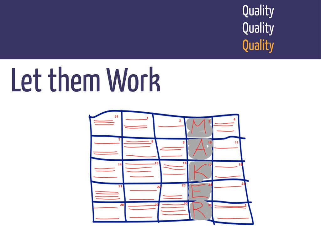 Let them Work Quality Quality Quality