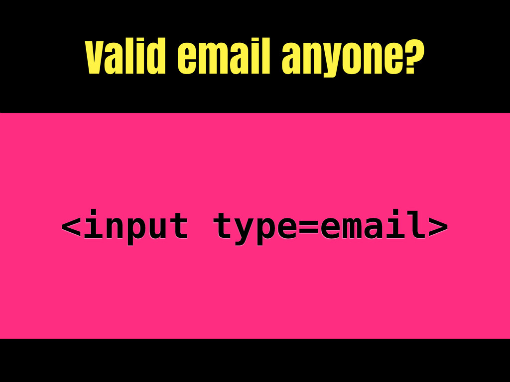 Valid email anyone? <input type=email>