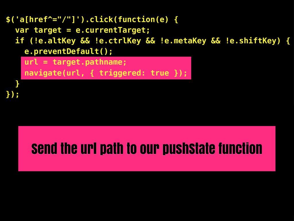 "$('a[href^=""/""]').click(function(e) { var targe..."